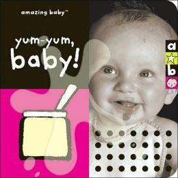 Amazing Baby: Yum-Yum, Baby!