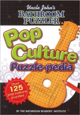 Uncle John's Bathroom Puzzler: Pop Culture Puzzle-Pedia