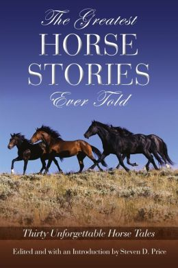 The Greatest Horse Stories Ever Told: Twenty-Eight Unforgettable Horse Tales