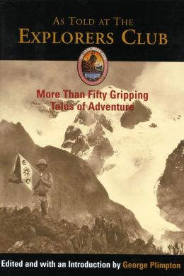 As Told at The Explorers Club: More Than Fifty Gripping Tales of Adventure