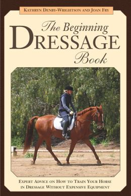 The Beginning Dressage Book: Expert Advice on How to Train Your Horse in Dressage without Expensive Equipment