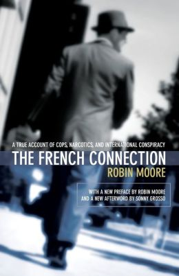 The French Connection: A True Account of Cops, Narcotics, and International Conspiracy Investigation