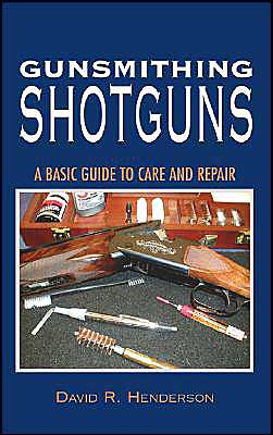 Gunsmithing Shotguns: The Complete Guide to Care and Repair
