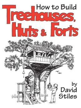 How to Build Treehouses, Huts, and Forts