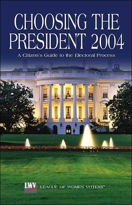 Choosing the President 2004: A Citizen's Guide to the Electoral Process