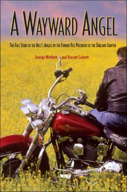A Wayward Angel: The Full-Story of the Hell's Angels, by the Former Vice-President of the Oakland Chapter