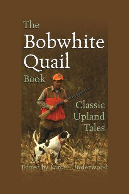 The Bobwhite Quail Book: Classic Upland Tales