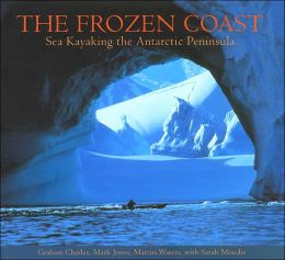 The Frozen Coast: Sea Kayaking the Antarctic Peninsula
