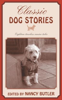 Classic Dog Stories: Eighteen Timeless Canine Tales