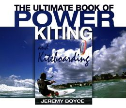 The Ultimate Book of Power Kiting and Kiteboarding