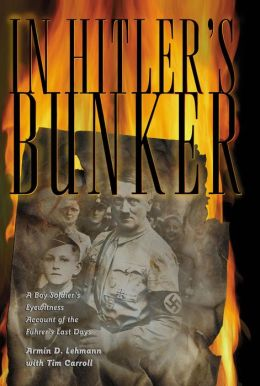 In Hitler's Bunker: Bedlam at the Twilight of the Third Reich