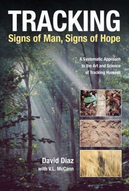 Tracking: Signs of Man, Signs of Hope: A Systematic Approach to the Art and Science of Tracking Humans