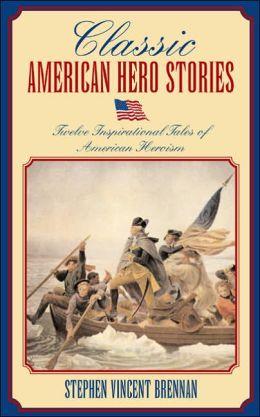 Classic American Hero Stories: Eleven Inspirational Tales of American Heroism