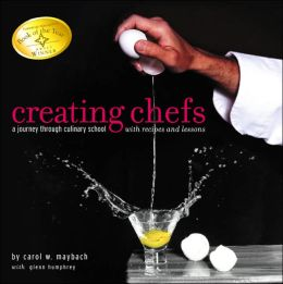 Creating Chefs: A Journey through Culinary School with Recipes and Lessons