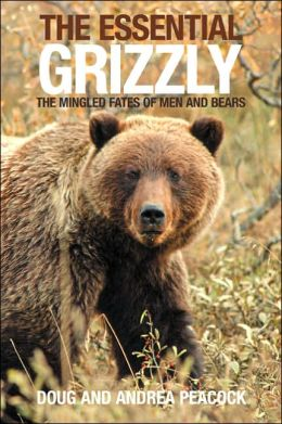 The Essential Grizzly: The Mingled Fate of Men and Bears