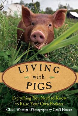 Living with Pigs: Everything You Need to Know to Raise Your Own Porkers (Living with Series)