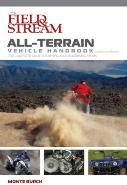 The Field & Stream All-Terrain Vehicle Handbook: The Complete Guide to Owning and Maintaining an ATV