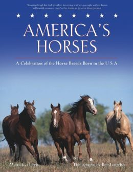 America's Horses: A Celebration of the Horse Breeds Born in the U. S. A.