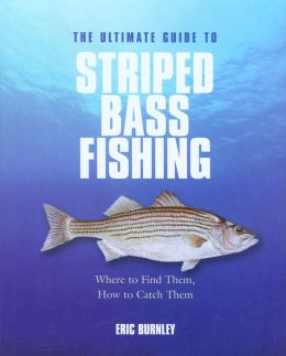The Ultimate Guide to Striped Bass Fishing: Where to Find Them, How to Catch Them