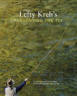 Lefty Kreh's Presenting the Fly: A Practical Guide to the Most Important Element of Fly Fishing