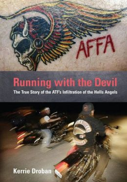 Running with the Devil: The True Story of the ATF's Infiltration of the Hells Angels