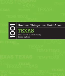 1001 Greatest Things Ever Said About Texas