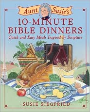 Aunt Susie's 10-Minute Bible Dinners: Quick and Easy Meals Inspired by Scripture