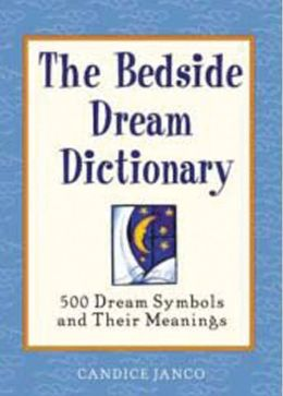 The Bedside Dream Dictionary: 500 Dream Symbols and Their Meanings