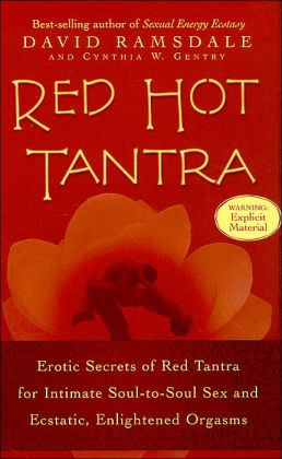 Red Hot Tantra: Erotic Secrets of Red Tantra for Intimate Soul-to-Soul Sex and Ecstatic, Enlightened Orgasms