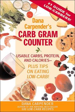 Dana Carpender's Carbohydrate Gram Counter: Usable Carbs, Protein And Calories