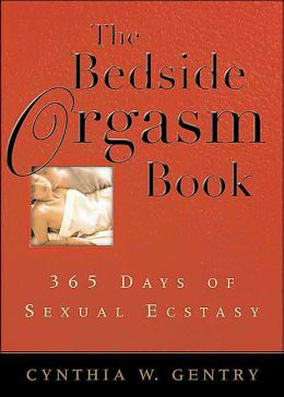The Bedside Orgasm Book: 365 Days of Sexual Ecstasy