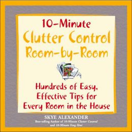 10-Minute Clutter Control Room-by-Room: Hundreds of Easy, Effective Tips for Every Room in the House