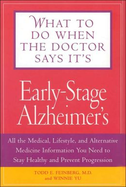 What To Do When The Doctor Says It's Early Stage Alzheimer's: All the Medical, Lifestyle, and Alternative Medicine Information You Need To Stay Healthy and Prevent Progression