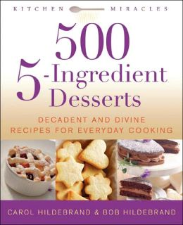 500 5-Ingredient Desserts: Decadent and Divine Recipes for Everyday Cooking