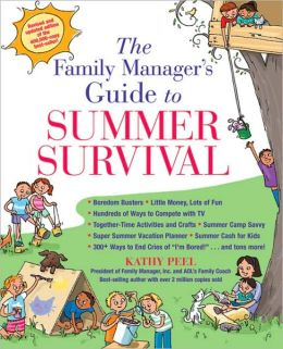 The Family Manager's Guide To Summer Survival: Make the Most of Summer Vacation with Fun Family Activities, Games, and More!
