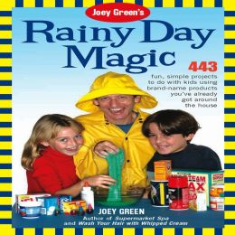 Joey Green's Rainy Day Magic: 433 Fun, Simple Projects to Do with Kids Using Brand-Name Products You've Already Got Around the House