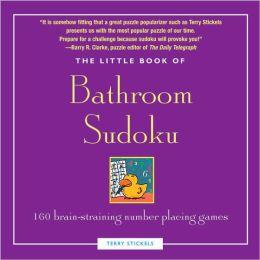 Little Book of Bathroom Sudoku: 160 Brain-Straining Number Placing Games