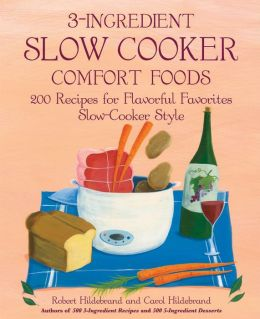 3-Ingredient Slow Cooker Comfort Foods: 200 Recipes for Flavorful Favorites Slow-Cooker Style