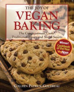 Joy of Vegan Baking: The Compassionate Cooks' Traditional Treats and Sinful Sweets