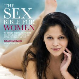 The Sex Bible for Women: The Complete Guide to Understanding Your Body, Being a Great Lover, and Getting the Pleasure You Want