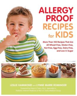 Allergy Proof Recipes for Kids: More Than 150 Recipes That Are All Wheat-Free, Gluten-Free, Nut-Free, Egg-Free and Low in Sugar