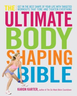 The Ultimate Body Shaping Bible: Get in the Best Shape of Your Life with Targeted Workouts That Tone and Tighten Everything