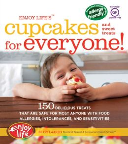 Enjoy Life's(A) Cupcakes and Sweet Treats for Everyone!: 150 Delicious Treats That Are Safe for Anyone with Food Allergies, Intolerances, and Sensitivities