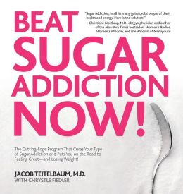 Beat Sugar Addiction Now!: The Cutting-Edge Program That Cures Your Type of Sugar Addiction and Puts You on the Road to Feeling Great - and Losing Weight!