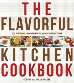 The Flavorful Kitchen Cookbook: 101 Amazing 3-Ingredient Flavor Combinations