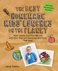 Book Cover Image. Title: The Best Homemade Kids' Lunches on the Planet:  Make Lunches Your Kids Will Love with More Than 200 Deliciously Nutritious Meal Ideas, Author: Laura Fuentes