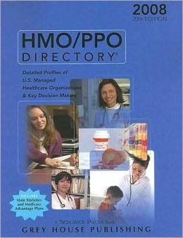 HMO/PPO Directory: Detailed Profiles of U. S. Managed Healthcare Organizations and Key Decision Makers