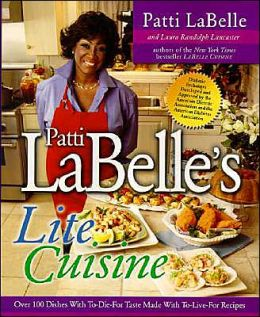 Patti LaBelle's Lite Cuisine: Over 100 Dishes with to Die for Taste Made with to Live for Recipes