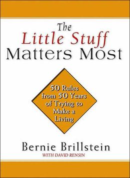 The Little Stuff Matters Most: 50 Rules From 50 Years of Trying to Make a Living