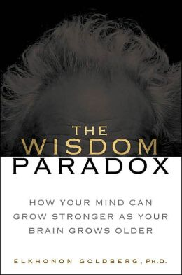 The Wisdom Paradox: The New Science of Wisdom and How the Mind Can Grow Stronger as We Grow Older